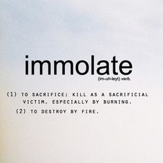 Immolate...to sacrifice