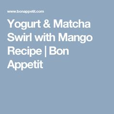 Yogurt & Matcha Swirl with Mango Recipe | Bon Appetit