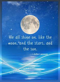 We all shine on...oh yes we do. Visit us at: www.GratitudeHabitat.com #John Lennon #shine on #stars and sun