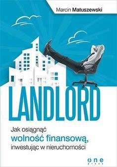 """Ebook """"Landlord. Jak osiągnąć wolność finansową, inwestując w nieruchomości"""" czyli jak zostać Rentierem dzięki inwestowaniu w nieruchomości."""