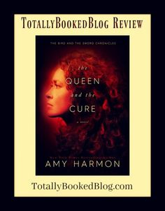 THE QUEEN and the CURE (The Bird and the Sword Chronicles #2) by AMY HARMON :: REVIEW | TotallyBookedBlog
