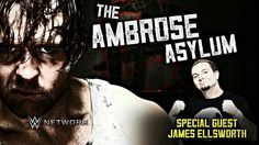 Dean Ambrose on The Ambrose Asylum Special Guest James Ellsworth