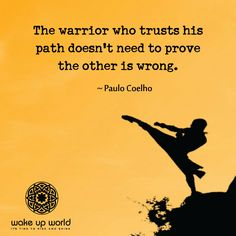"The warrior who trusts his/her path doesn't need to prove the other is wrong. - Paulo Coelho, "" Manual of the warrior of light"" Spiritual Quotes, Wisdom Quotes, Words Quotes, Wise Words, Quotes To Live By, Me Quotes, Motivational Quotes, Inspirational Quotes, Sayings"