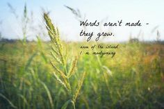 Words aren't made- they grow. Anne of the Island, L.M. Montgomery. Anne Green Ga...