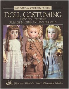SEELEY, M: Doll Costuming: How to Costume French and German Bisque Dolls (Revised)