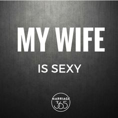 My wife is the sexiest thing I have ever laid eyes on! She drives me absolutely crazy! I tell my wife every day how sexy and gorgeous she is! Love My Wife Quotes, I Love My Wife, Husband Love, Couple Quotes, Love Her, Goal Quotes, Sex Quotes, Life Quotes, Kinky Quotes