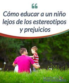 Cómo educar a un niño lejos de los estereotipos y prejuicios  Descubrimos por qué es necesario #educar a un niño lejos de los estereotipos y #prejuicios y qué ventajas en igualdad tiene para la #sociedad y el chico  #Psicología
