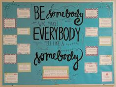 Be Somebody Who Makes Everybody Feel Like A Somebody! Random Acts of Kindness Bulletin Board