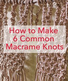 How to Make 6 Common Macrame Knots (this is a great tutorial for each knot. I use these in jewelry making too:)