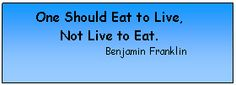 "Image: Quotation - ""One should eat to live, not live to eat."" - Benjamin Franklin"