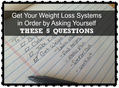 Get Your Weight Loss Systems in Order by Asking Yourself These 5 Questions