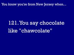 You Know You're From NJ When...  and always will