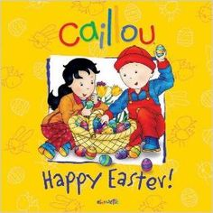 Caillou: Happy Easter! Storybook commemorates the magical traditions of the Easter bunny's arrival and the Easter egg hunt for preschoolers!