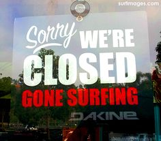 #closed#gone surfing