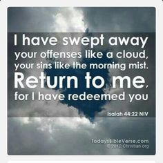 "RETURN TO HIM!  I have swept away your sins like a cloud. I have scattered your offenses like the morning mist. Oh, return to Me, for I have paid the price to set you free"" (Isaiah 44:22). There is nothing that we can do to hide from Jesus Christ (Hebrews 4:13)! He sees ALL  of what we consider imperfections, insecurities, flaws...He sees our shortcomings, downfalls,  faults, and our sins-yet He still loves us! His grace and mercy is sufficient however it does NOT give us permission to stay…"