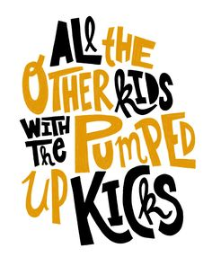 Pumped Up Kicks.  As terrible as the story behind this song is, I can't help but like it.  It has such a catchy tune and lyrics.