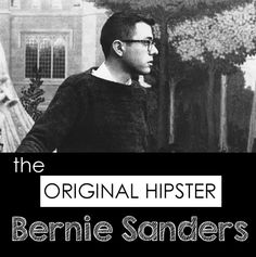 The Original Hipster, Bernie Sanders.  #FeelTheBern #BernieSanders #OccupyDemocracy #StandTogether #NotMeUs #DemocraticSocialism #Progressive #Independent #PoliticalRevolution
