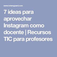 7 ideas para aprovechar Instagram como docente | Recursos TIC para profesores
