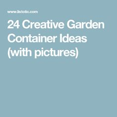 24 Creative Garden Container Ideas (with pictures)