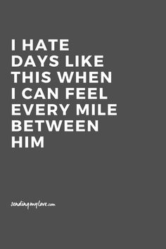"Find quotes, relationship advice and gifts: www.sending-my-love.com ""I hate days like this when I can feel every mile between him"" - Long distance relationship quotes"