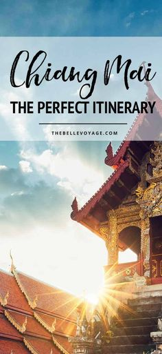 The perfect Chiang Mai travel itinerary, including all the top things to do in Chiang Mai, Thailand