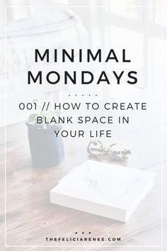 Minimal Mondays 001 // This series was created to give you minimalistic & actionable tips that will help you live a life that's true to you.