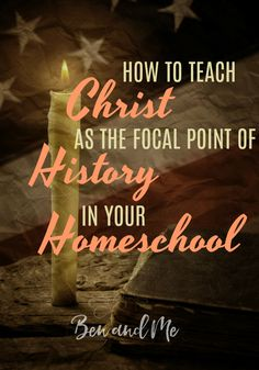 Dear Jesus Loving Homeschool Mom, it is vitally important to realize (or remember), that history is His Story. And so, I want to share my heart about the necessity of teaching Christ as the Focal point of history for any grade that you're teaching in your homeschool. #homeschool #history #ChristianHistory #Jesus