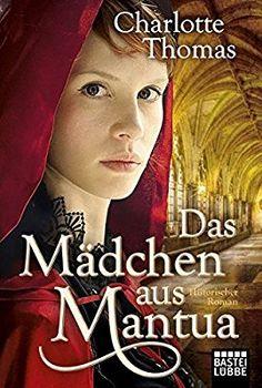 Das Mädchen aus Mantua: Historischer Roman (Historische Liebesromane. Bastei Lübbe Taschenbücher)