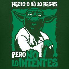 Hazlo, o no lo hagas. Pero no lo intentes. Yoda #StarWars