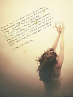 Beautiful quote....and while I adore Peeta, I can't help but wonder about Gale and Katniss if things had been different.