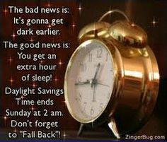 This cute glitter graphic features a photograph of an alarm clock. The comment reads: The bad news is, it's gonna get dark earlier. The good news is, you get an extra hour of sleep. Daylight Savings Time ends Sunday at 2 am. Don't forget to Fall Back! Clocks Fall Back, Daylight Saving Time Ends, Daylight Savings Time, Days And Months, Months In A Year, Fall Back Time, Spring Forward Fall Back, Unusual Clocks
