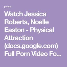 Watch Jessica Roberts, Noelle Easton - Physical Attraction (docs.google.com) Full Porn Video For Free In HD. Pron.tv Finds The Best Full-length Xxx Scenes And Sex Videos.