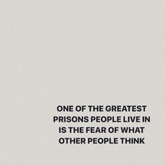 One of the greatest prisons people live in is the fear of what other people think Wisdom Quotes, Words Quotes, Quotes To Live By, Me Quotes, Motivational Quotes, Inspirational Quotes, Sayings, Nirvana Quotes, Encouragement Quotes