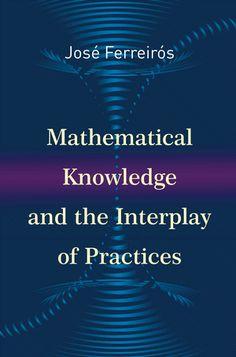 Mathematical knowledge and the interplay of practices Ferreirós, José Princeton, NJ : Princeton University Press, cop.2016 Novedades Junio 2016
