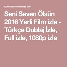 Seni Seven Ölsün 2016 Yerli Film izle - Türkçe Dublaj İzle, Full izle, 1080p izle