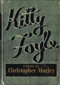 Great lettering! Kitty Foyle by Christopher Morley 1939 - vintage book cover