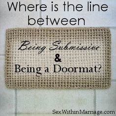 Where is the line between biblical submission and being a doormat? - Sex Within Marriage