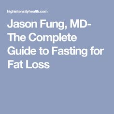 Jason Fung, MD- The Complete Guide to Fasting for Fat Loss