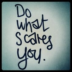 do what scares you - Google Search
