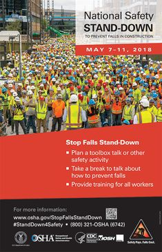 National Safety STAND-DOWN TO PREVENT FALLS IN CONSTRUCTION MAY 7–11, 2018. Stop Falls Stand-Down - Plan a toolbox talk or other safety activity; Take a break to talk about how to prevent falls; Provide training for all workers. For more information: www.osha.gov/StopFallsStandDown #StandDown4Safety - (800) 321-OSHA (6742) - sponsored by U.S. Department of Labor, Occupational Safety and Health Administration, CDC Workplace Safety and Health, NIOSH, and NORA. Safety Pays. Falls Cost.