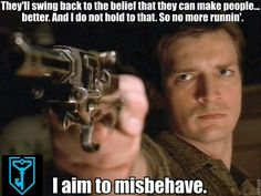 Captain Mal Reynolds (Firefly/Serenity) played by the sexy Nathan Fillion Joss Whedon, Just In Case, Just For You, Let It Be, Mantra, Malcolm Reynolds, Very Demotivational, Writing Inspiration, Film Inspiration