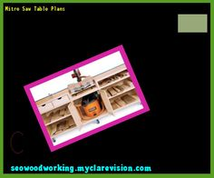 Mitre Saw Table Plans 202955 - Woodworking Plans and Projects!
