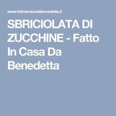 SBRICIOLATA DI ZUCCHINE - Fatto In Casa Da Benedetta
