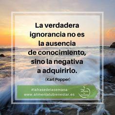 La verdadera ignorancia no es la ausencia de conocimiento, sino la negativa a adquirirlo. (Karl Popper) #lafrasedelasemana #alimentatubienestar