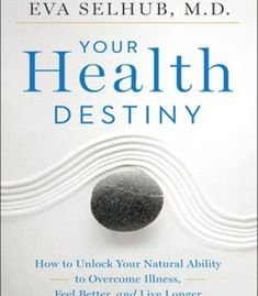 Your Health Destiny: How To Unlock Your Natural Ability To Overcome Illness Feel Better And Live Longer PDF