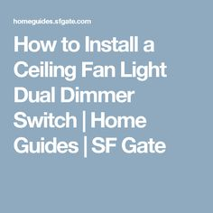 How to Install a Ceiling Fan Light Dual Dimmer Switch | Home Guides | SF Gate