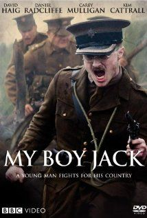 'My Boy Jack' (2007) BBC television drama based on the true story of British author Rudyard Kipling and his American wife as they search for their 17-year-old son after he goes missing during WWI. My Boy Jack, tells of a nation at war, and offers an intimate portrait of one family's complex and divided experience in it. Stars: David Haig, Daniel Radcliffe, Kim Cattrall, Carey Mulligan, & Julian Wadham.