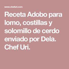 Receta Adobo para lomo, costillas y solomillo de cerdo enviado por Dela. Chef Uri.