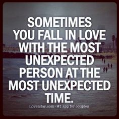 love is unexpected...timing is everything