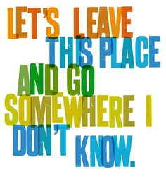 Lets go somewhere please.
